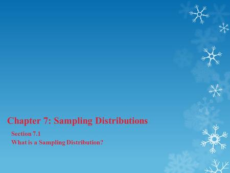 Chapter 7: Sampling Distributions Section 7.1 What is a Sampling Distribution?