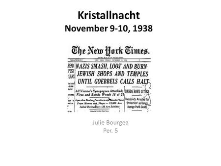 Kristallnacht November 9-10, 1938 Julie Bourgea Per. 5.