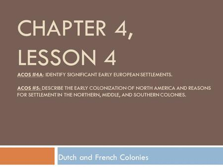 CHAPTER 4, LESSON 4 ACOS #4A: IDENTIFY SIGNIFICANT EARLY EUROPEAN SETTLEMENTS. ACOS #5: DESCRIBE THE EARLY COLONIZATION OF NORTH AMERICA AND REASONS FOR.