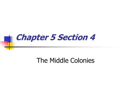 Chapter 5 Section 4 The Middle Colonies.
