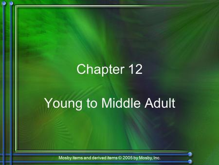 Mosby items and derived items © 2005 by Mosby, Inc. Chapter 12 Young to Middle Adult.