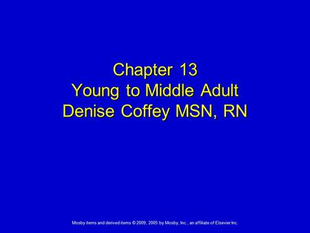 Chapter 13 Young to Middle Adult Denise Coffey MSN, RN