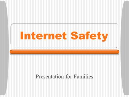 Internet Safety Presentation for Families. Keeping Kids Safe What are they doing online? What are some of the concerns? How do we keep them safe?