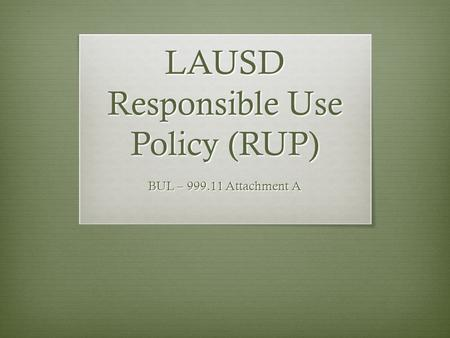 LAUSD Responsible Use Policy (RUP) BUL – 999.11 Attachment A.