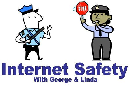 """Hi, I'm Officer Linda!"" ""Today, Officer George and I are going to be teaching you the rules of staying safe on the Internet!"" ""The Internet can be a."