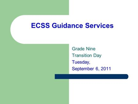 ECSS Guidance Services Grade Nine Transition Day Tuesday, September 6, 2011.