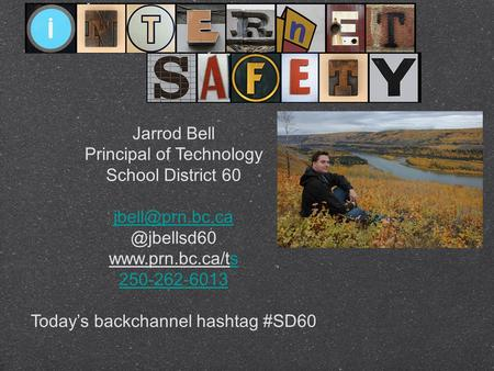 Jarrod Bell Principal of Technology School District  250-262-6013 Today's backchannel hashtag #SD60.