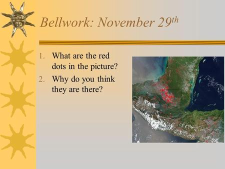 Bellwork: November 29 th 1. What are the red dots in the picture? 2. Why do you think they are there?