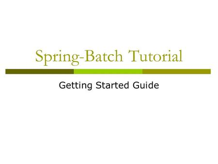 Spring-Batch Tutorial Getting Started Guide. Agenda  Software prerequisites  Creating new batch application  Setting up database  Running a job.