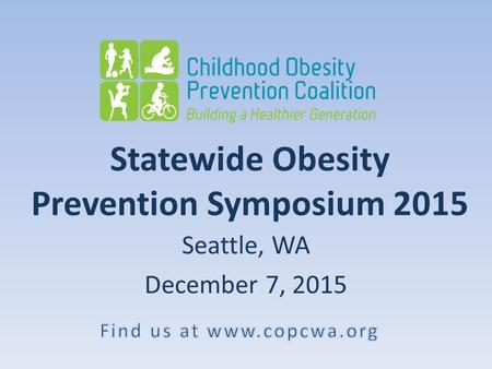 Statewide Obesity Prevention Symposium 2015 Seattle, WA December 7, 2015.