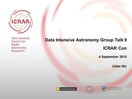 Data Intensive Astronomy Group Talk II ICRAR Con 4 September 2015 Chen Wu.