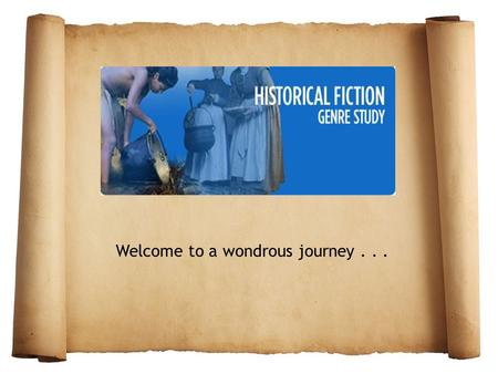 Welcome to a wondrous journey.... Historical Fiction Form of fiction Based on historical events Authentic settings Characters portrayed in realistic manner.