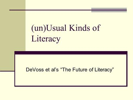 "(un)Usual Kinds of Literacy DeVoss et al's ""The Future of Literacy"""