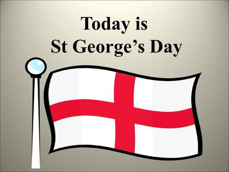 Today is St George's Day. St George's Day is a special day for people in many different countries. In Brazil, Italy, China, Portugal, Greece, India, Canada,