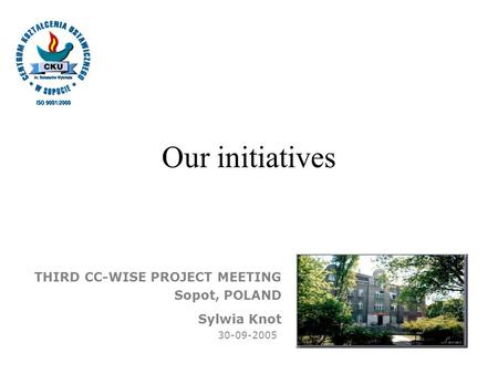 Our initiatives THIRD CC-WISE PROJECT MEETING Sopot, POLAND Sylwia Knot 30-09-2005.