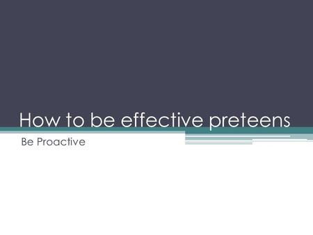 "How to be effective preteens Be Proactive. What does this quote mean? ""It's not what happens to you in life, it's what you do about it."""