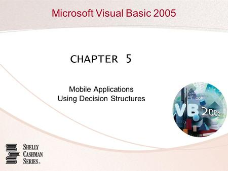 Microsoft Visual Basic 2005 CHAPTER 5 Mobile Applications Using Decision Structures.