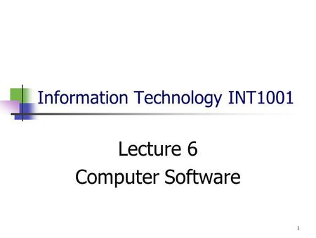 Information Technology INT1001 Lecture 6 Computer Software 1.
