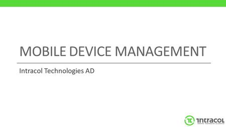MOBILE DEVICE MANAGEMENT Intracol Technologies AD.