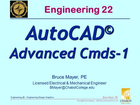 ENGR-22_Lec-05_AdvanCmd-1.ppt 1 Bruce Mayer, PE Engineering 22 – Engineering Design Graphics Bruce Mayer, PE Licensed Electrical.