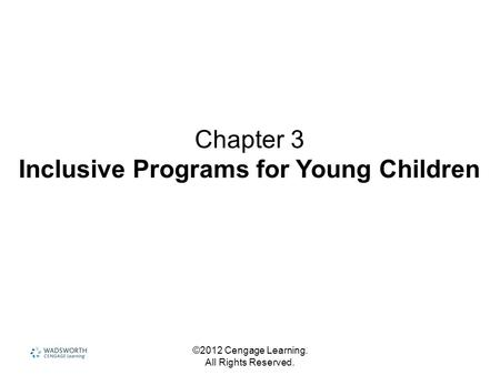 ©2012 Cengage Learning. All Rights Reserved. Chapter 3 Inclusive Programs for Young Children.