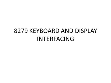 8279 KEYBOARD AND DISPLAY INTERFACING