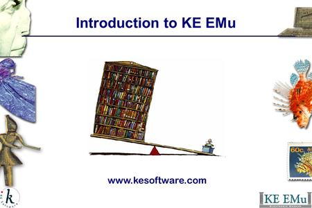 Introduction to KE EMu www.kesoftware.com. Unit objectives: Introduction to Windows Use the keyboard and mouse Use the desktop Open, move and resize a.