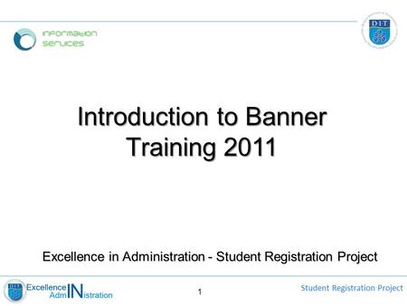 Student Registration Project 1 Excellence in Administration - Student Registration Project Introduction to Banner Training 2011.