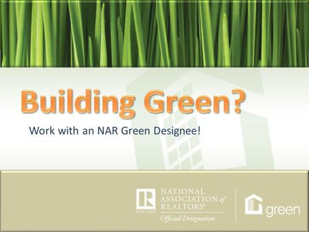 Work with an NAR Green Designee!. What is NAR? What is NAR? NAR stands for the National Association of REALTORS®. In order for one to be considered a.