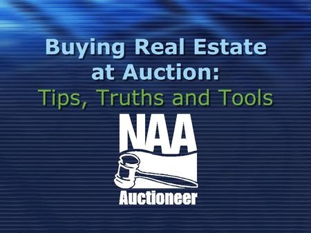 Buying Real Estate at Auction: Tips, Truths and Tools.
