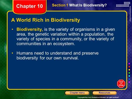 Copyright © by Holt, Rinehart and Winston. All rights reserved. ResourcesChapter menu A World Rich in Biodiversity Biodiversity, is the variety of organisms.