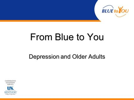 From Blue to You Depression and Older Adults. What is depression? A common mental disorder or illnessA common mental disorder or illness Involves the.