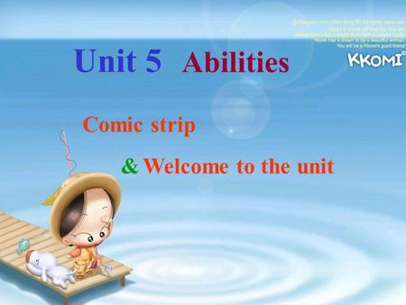 Unit 5 Abilities Comic strip & Welcome to the unit.
