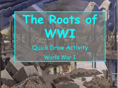 The Roots of WWI Quick Draw Activity World War I.