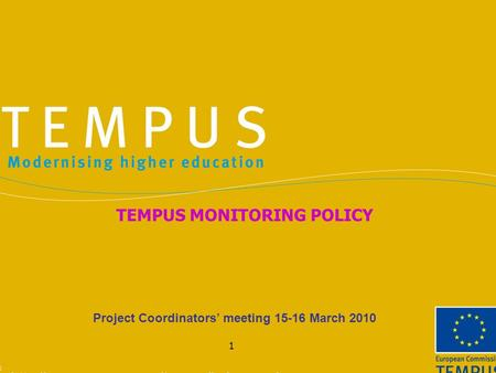1 Project Coordinators' meeting 15-16 March 2010 TEMPUS MONITORING POLICY.