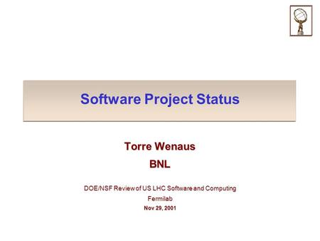Software Project Status Torre Wenaus BNL DOE/NSF Review of US LHC Software and Computing Fermilab Nov 29, 2001.