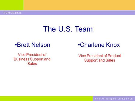 The U.S. Team Brett Nelson Vice President <strong>of</strong> <strong>Business</strong> Support and Sales Charlene Knox Vice President <strong>of</strong> Product Support and Sales.
