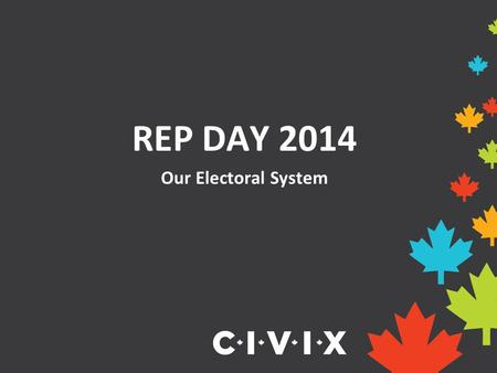 REP DAY 2014 Our Electoral System. What is an electoral district? An electoral district is a geographical area represented by an elected official, also.