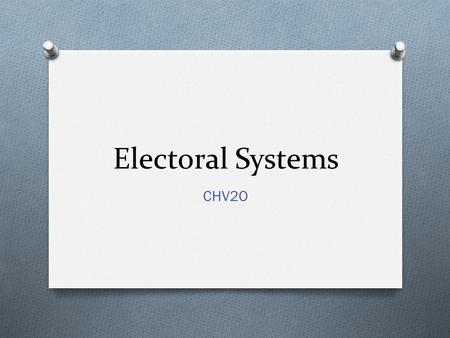 Electoral Systems CHV2O. What is an Electoral System? O How countries elect their government O  7A&feature=BFa&list=PL800A4ECED70779.