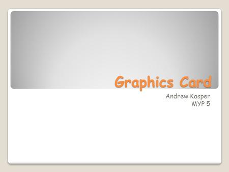 Graphics Card Andrew Kasper MYP 5.