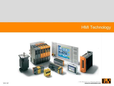 ©2002 B&R HMI Technology. B&R Industrial PCs Industrial PCs Designed, built according to the user demands with know-how of 30 years PLC experience Real.