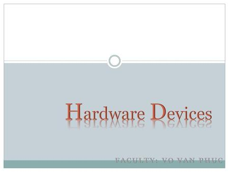 Hardware Devices Mainboard CPU RAM PSU (Case) Hardware Devices Monitor VGA Card HDD Keyboard Mouse.