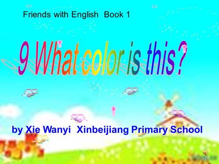 by Xie Wanyi Xinbeijiang Primary School Friends with English Book 1.