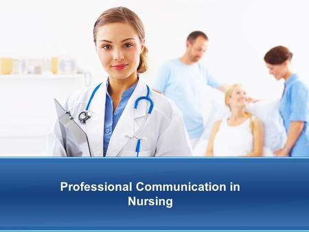 Professional Communication in Nursing. Communication Human interaction Verbal and nonverbal Written and unwritten Planned and unplanned Conveys thoughts.