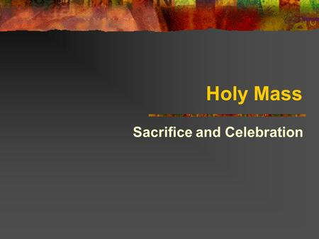 Holy Mass Sacrifice and Celebration. Salvation History 1. When God made human beings, there was friendship, happiness and harmony. 2. But Adam and Eve.