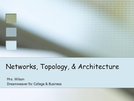 Networks, Topology, & Architecture Mrs. Wilson Dreamweaver for College & Business.