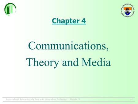 Postacademic Interuniversity Course in Information Technology – Module C1p1 Chapter 4 Communications, Theory and Media.
