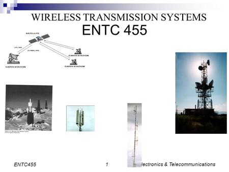 Electronics & Telecommunications1 ENTC455 WIRELESS TRANSMISSION SYSTEMS ENTC 455.