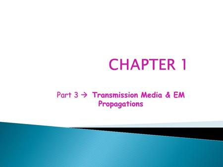 Part 3  Transmission Media & EM Propagations.  Provides the connection between the transmitter and receiver. 1.Pair of wires – carry electric signal.