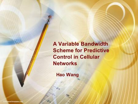 A Variable Bandwidth Scheme for Predictive Control in Cellular Networks Hao Wang.